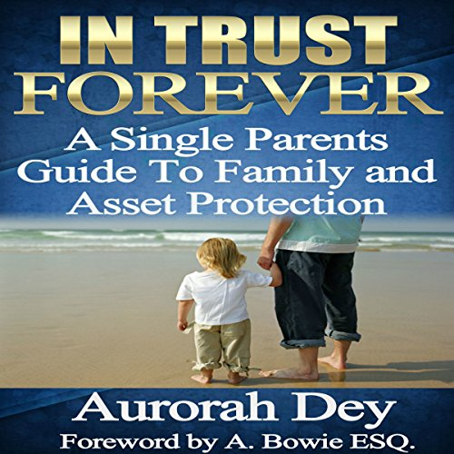 In Trust Forever: A Single Parents Guide to Family and Asset Protection audiobook cover art