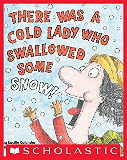 There Was a Cold Lady Who Swallowed Some Snow! (There Was an Old Lady) by [Lucille Colandro, Jared Lee]