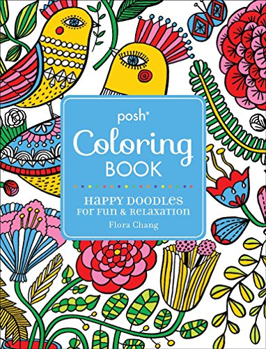 Posh Adult Coloring Book: Happy Doodles for Fun & Relaxation: Flora Chang (Volume 8) (Posh Coloring Books)