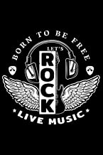 Born to be free live music Hard Rock & Roll Rocker Konzert: DIN A5 Liniert 120 Seiten / 60 Blätter Notizbuch Notizheft Not...