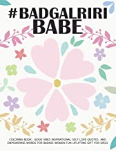 #Badgalriri Babe Coloring book: Good vibes Inspirational Self Love Quotes and Empowering Words for Badass Women Fun Uplifting Gift For girls