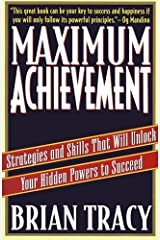 Maximum Achievement: Strategies and Skills that Will Unlock Your Hidden Powers to Succeed Kindle Edition