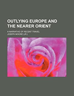 Outlying Europe and the Nearer Orient; A Narrative of Recent Travel
