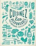 Cuisinez éco responsable - Pour comprendre, agir et se régaler !