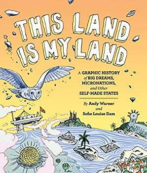 This Land is My Land  A Graphic History of Big Dreams Micronations and Other Self-Made States  Graphic Novel World History Books Nonfiction Graphic Novels