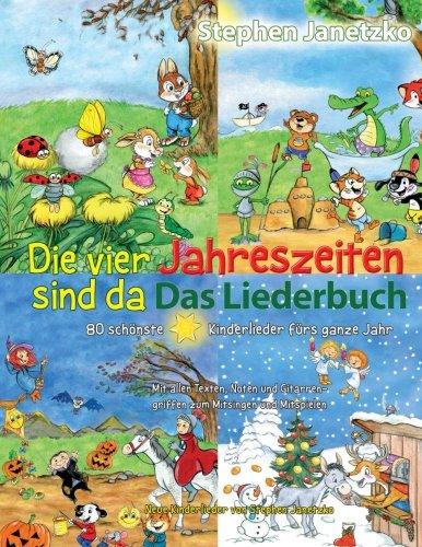 Die vier Jahreszeiten sind da - 80 schönste Kinderlieder fürs ganze Jahr: Das Liederbuch mit allen Texten, Noten und Gitarrengriffen zum Mitsingen und Mitspielen (German Edition) download ebooks PDF Books