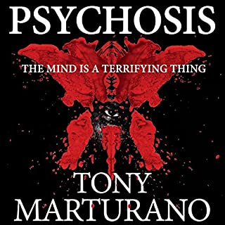 Psychosis                   By:                                                                                                                                 Tony Marturano                               Narrated by:                                                                                                                                 Rosko Lewis                      Length: 15 hrs and 47 mins     11 ratings     Overall 4.1