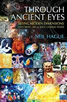 Through Ancient Eyes: Seeing Hidden Dimensions - Exploring Art & Soul Connections