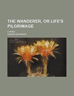 The Wanderer, or Life's Pilgrimage; A Poem