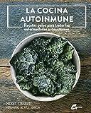 La cocina autoinmune. Recetas paleo para tratar las enfermedades autoinmunes (Nutrición y salud)