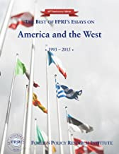 The Best of FPRI's Essays on America and the West: 1993-2015 (FPRI's 60th Anniversary Collections Book 3)
