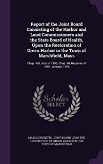 Report of the Joint Board Consisting of the Harbor and Land Commissioners and the State Board of Health, Upon the Restoration of Green Harbor in the ... Chap. 98, Resolves of 1897. January, 1898