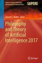 Philosophy and Theory of Artificial Intelligence 2017 (Studies in Applied Philosophy, Epistemology and Rational Ethics Book 44)