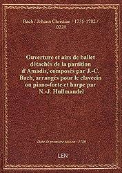 Ouverture et airs de ballet détachés de la partition d\'Amadis, composés par J.-C. Bach, arrangés pou