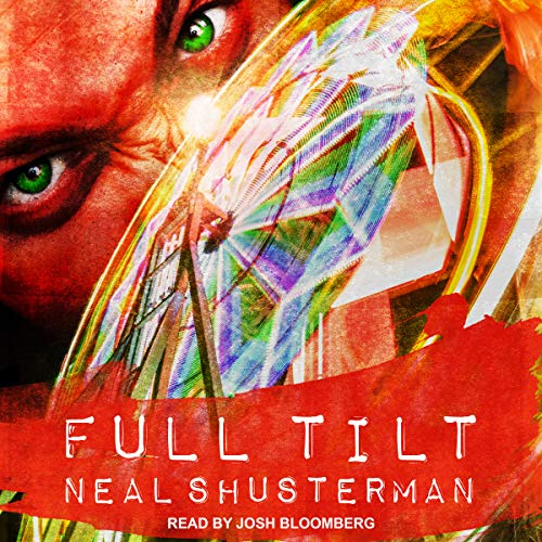 Full Tilt                   By:                                                                                                                                 Neal Shusterman                               Narrated by:                                                                                                                                 Josh Bloomberg                      Length: 5 hrs and 49 mins     51 ratings     Overall 4.0