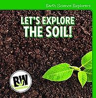 Let's Explore the Soil! (Earth Science Explorers)