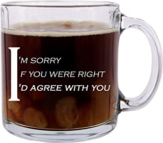 Robin Williams Quote Glass Coffee Mug, I'm Sorry - If You Were Right, Great for Friends CoWorkers and Office Colleagues