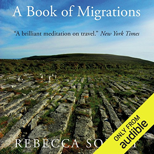 A Book of Migrations                   Written by:                                                                                                                                 Rebecca Solnit                               Narrated by:                                                                                                                                 Dawn Harvey                      Length: 9 hrs and 1 min     Not rated yet     Overall 0.0