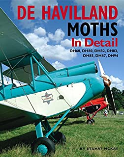 De Havilland Moths In Detail: DH60, DH80, DH82, DH83, DH85, DH87, DH94