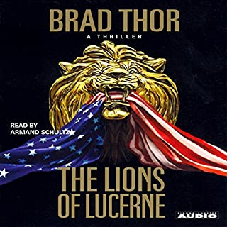 The Lions of Lucerne                   By:                                                                                                                                 Brad Thor                               Narrated by:                                                                                                                                 Armand Schultz                      Length: 15 hrs and 23 mins     6,490 ratings     Overall 4.3