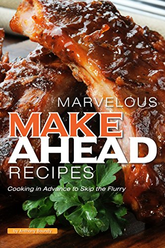 MARVELOUS MAKE AHEAD RECIPES: Cooking in Advance to Skip the Flurry (English Edition)