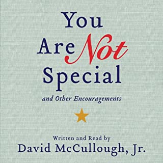 You Are Not Special     ...And Other Encouragements              By:                                                                                                                                 David McCullough Jr.                               Narrated by:                                                                                                                                 David McCullough Jr.                      Length: 7 hrs and 56 mins     121 ratings     Overall 4.0