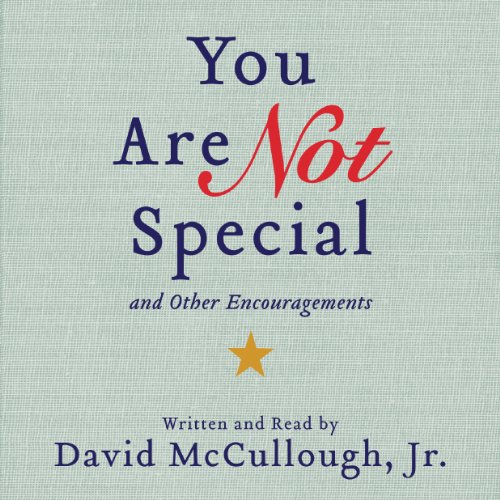 You Are Not Special     ...And Other Encouragements              By:                                                                                                                                 David McCullough Jr.                               Narrated by:                                                                                                                                 David McCullough Jr.                      Length: 7 hrs and 56 mins     119 ratings     Overall 4.0