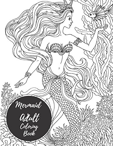 Mermaids Adult Coloring Book: Large Stress Relieving, Relaxing Coloring Book For Grownups, Men, & Women. Easy, Moderate & Intricate One Sided Designs & Patterns For Leisure & Relaxation.