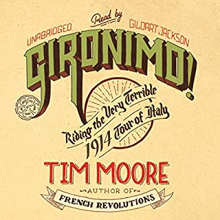 Gironimo!     Riding the Very Terrible 1914 Tour of Italy              By:                                                                                                                                 Tim Moore                               Narrated by:                                                                                                                                 Gildart Jackson                      Length: 12 hrs and 32 mins     44 ratings     Overall 4.5