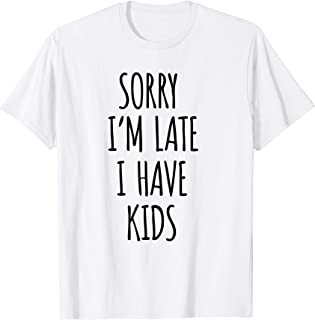 Sorry Im Late I Have Kids Funny Mothers Day Gift T-Shirt
