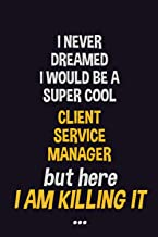 I never dreamed I would be a super cool Client Service Manager but here I am killing it: Job Related Motivational Quotes 6...