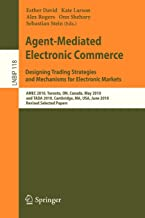 Agent-Mediated Electronic Commerce. Designing Trading Strategies and Mechanisms for Electronic Markets (Lecture Notes in Business Information Processing)