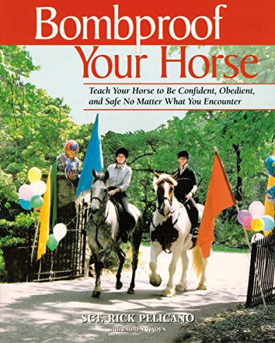 Bombproof Your Horse: Teach Your Horse to Be Confident, Obedient, and Safe, No Matter What You Encounter (English Edition)