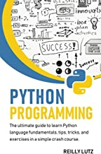 Python programming: The ultimate beginners guide to learn Python language fundamentals, tips, tricks, exercises in a simple crash course
