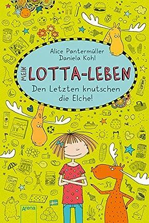 ein LottaLeben Den Letzten knutschen die Elche by Alice Pantermüller