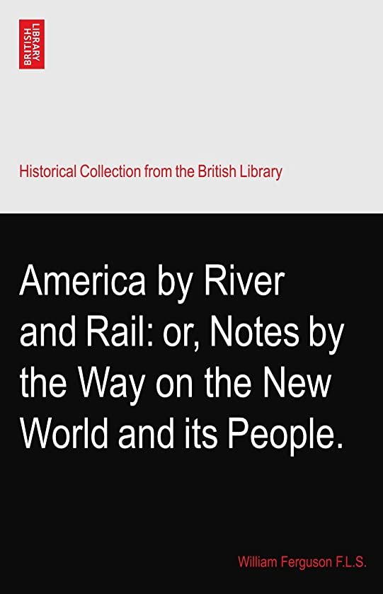 America by River and Rail: or, Notes by the Way on the New World and its People.