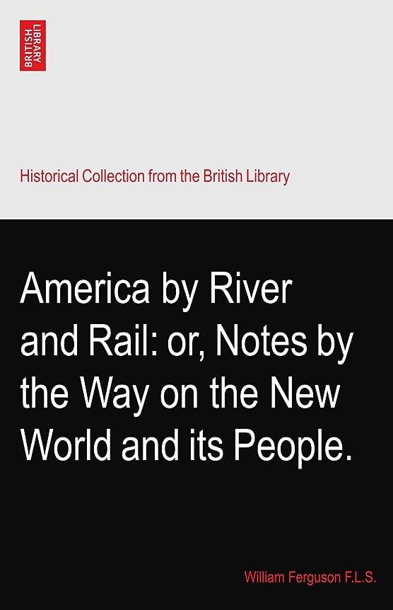 運命的な続編近代化するAmerica by River and Rail: or, Notes by the Way on the New World and its People.