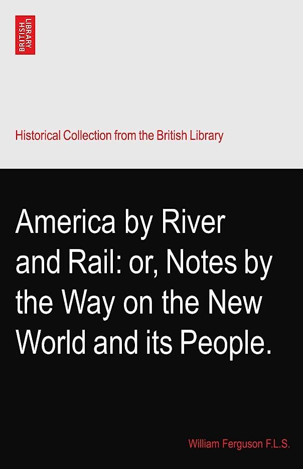 お手伝いさん悲惨な意志America by River and Rail: or, Notes by the Way on the New World and its People.