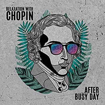 Relaxation with Chopin After Busy Day