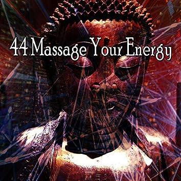 44 Massage Your Energy