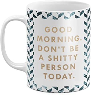 Good Morning Don't Be A Shitty Person Today Funny Postive Motivational Quote Best Birthday or Anniversary Gifts Unique Present Idea Funny Gift Idea White Heat Resistant Ceramic Tea Coffee Mug - 11oz