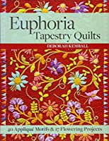 Euphoria Tapestry Quilts: 40 Applique Motifs & 17 Flowering Projects: Includes Pattern