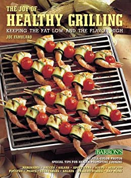 The Joy of Healthy Grilling: Keeping the Fat Low and the Flavor High 0812098757 Book Cover
