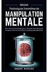 PERSUASION: Techniques interdites de Manipulation Mentale - Comment convaincre les gens, influencer leurs décisions et devenir un communicateur magnétique et irrésistible Broché