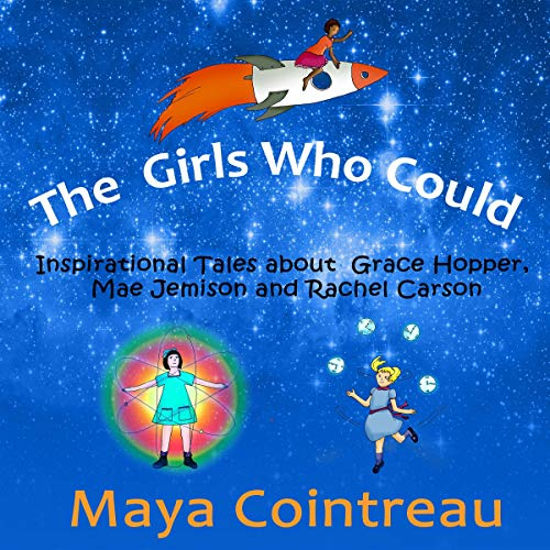 The Girls Who Could: Inspirational Tales About Grace Hopper, Mae Jemison and Rachel Carson: Books 1 - 3 cover art