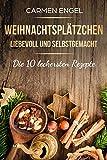 Weihnachtsplätzchen, liebevoll und selbstgemacht: Die 10 leckersten Rezepte: Weihnachtsrezepte,...