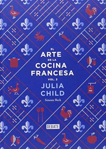 El Arte De La Cocina Francesa - Volumen 2 (DEBATE) de JULIA/BECK,SIMONE CHILD (2 oct 2014) Tapa dura