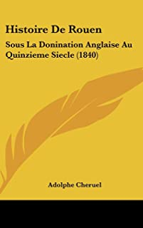 Histoire de Rouen: Sous La Donination Anglaise Au Quinzieme Siecle (1840)