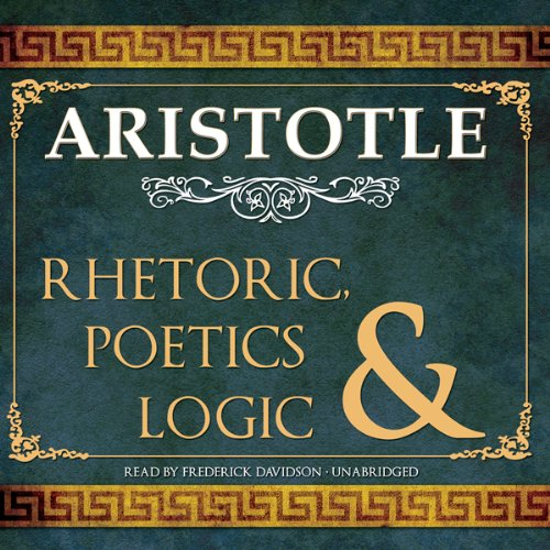 Rhetoric, Poetics and Logic                   De :                                                                                                                                 Aristotle                               Lu par :                                                                                                                                 Frederick Davidson                      Durée : 13 h et 28 min     Pas de notations     Global 0,0