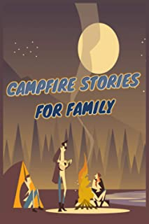 Campfire Stories For Family: A mix of Campfire Stories, Over 20 Scary and Funny Short Horror Stories for Children While Ca...